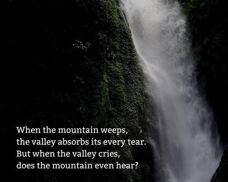 When the mountain weeps, the valley absorbs its every drop. But when the valley cries, does the mountain even hear? By – Sullybuoy (350 x 400)
