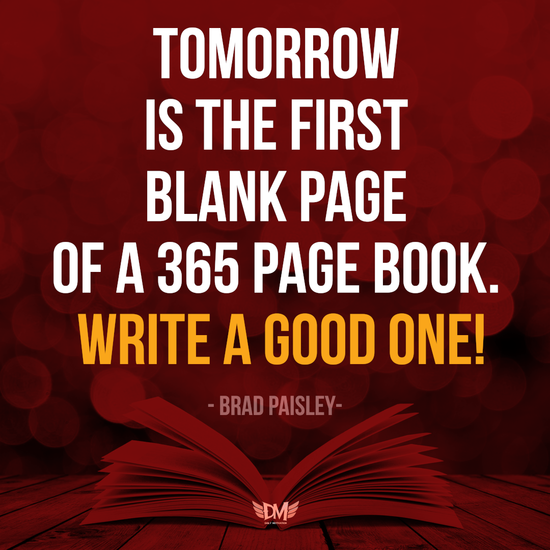"""Tomorrow is the first blank page of a 365 page book. Write a good one!"" – Brad Paisley [1080 x 1080]"