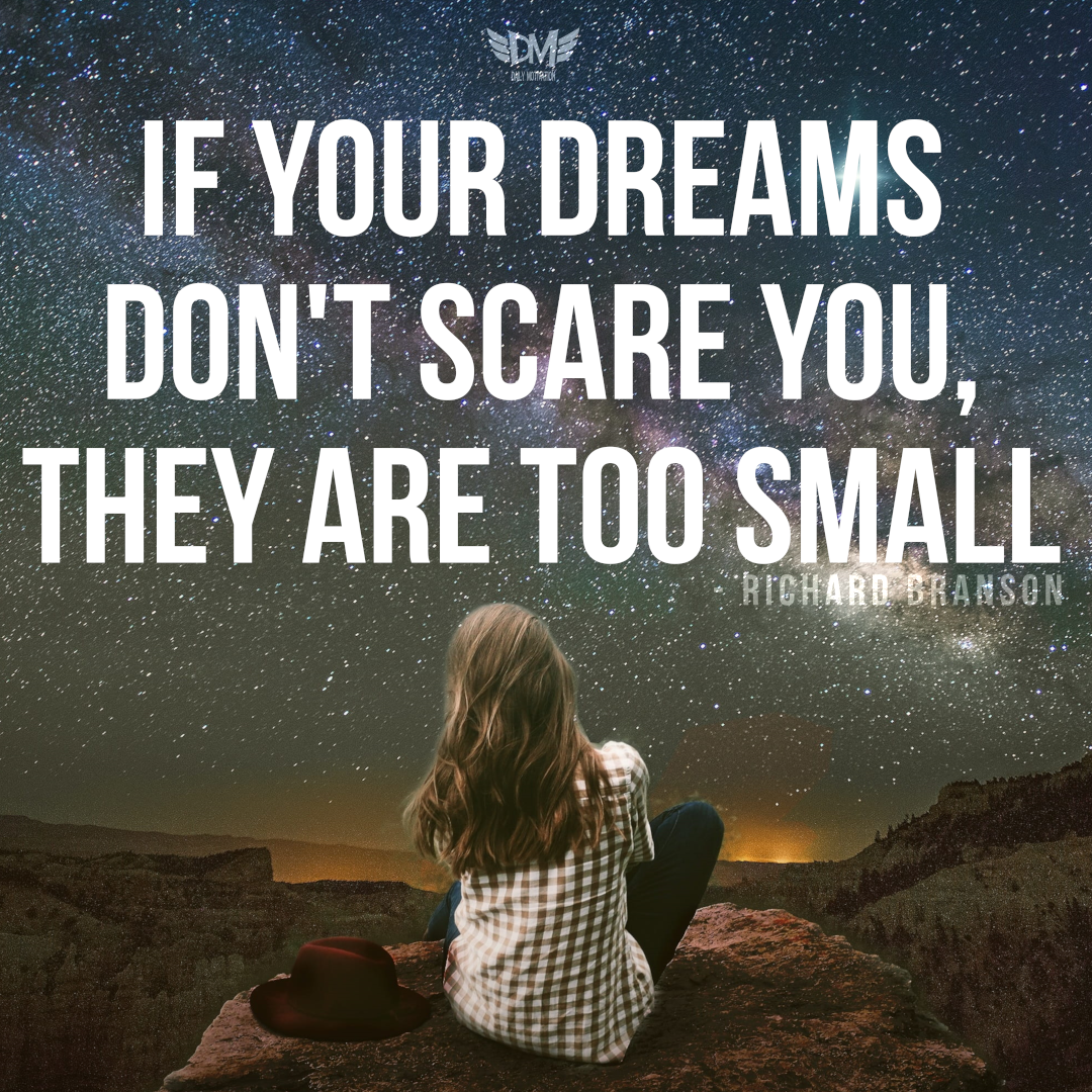 """If your dreams don't scare you, they are too small"" – Richard Branson [1080 x 1080]"