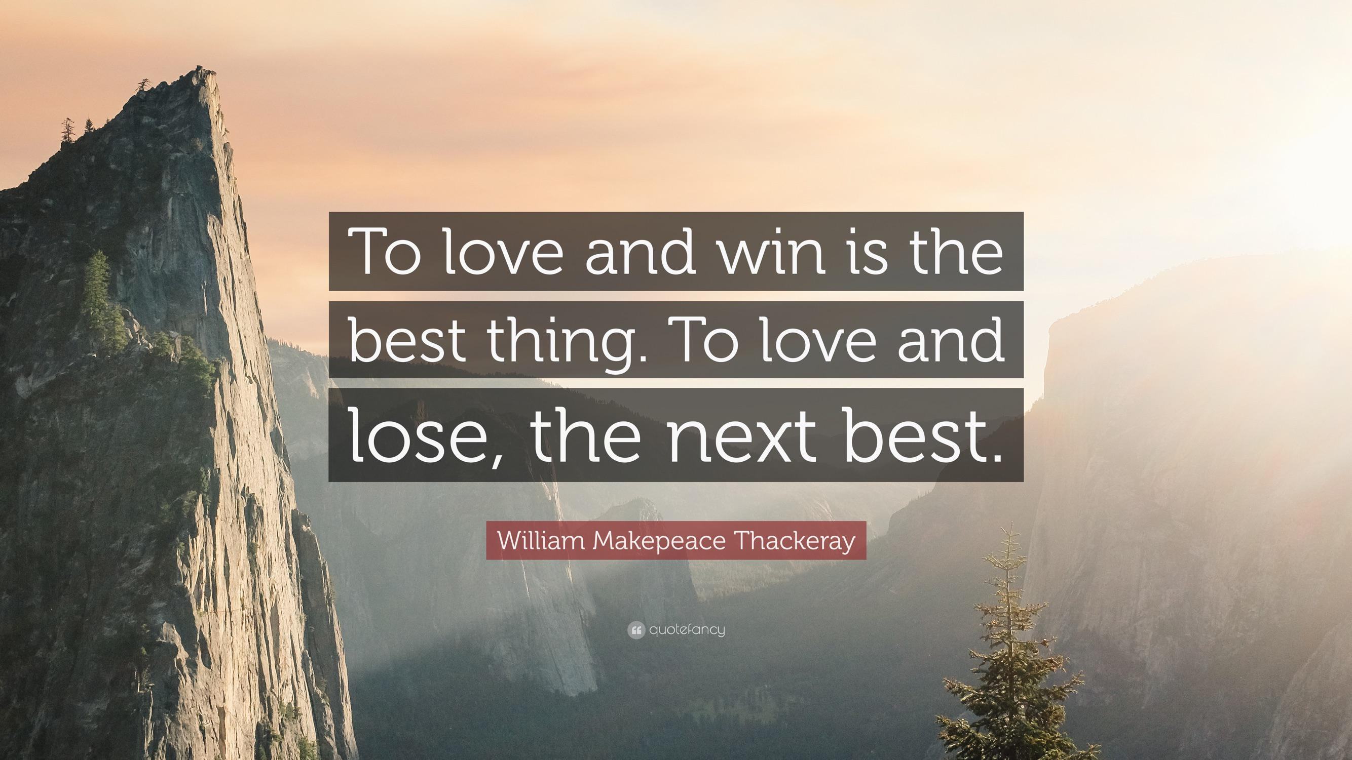 """To love and win is the best thing. To love and lose, the next best."" – William Makepeace Thackeray. [3840×2160]"
