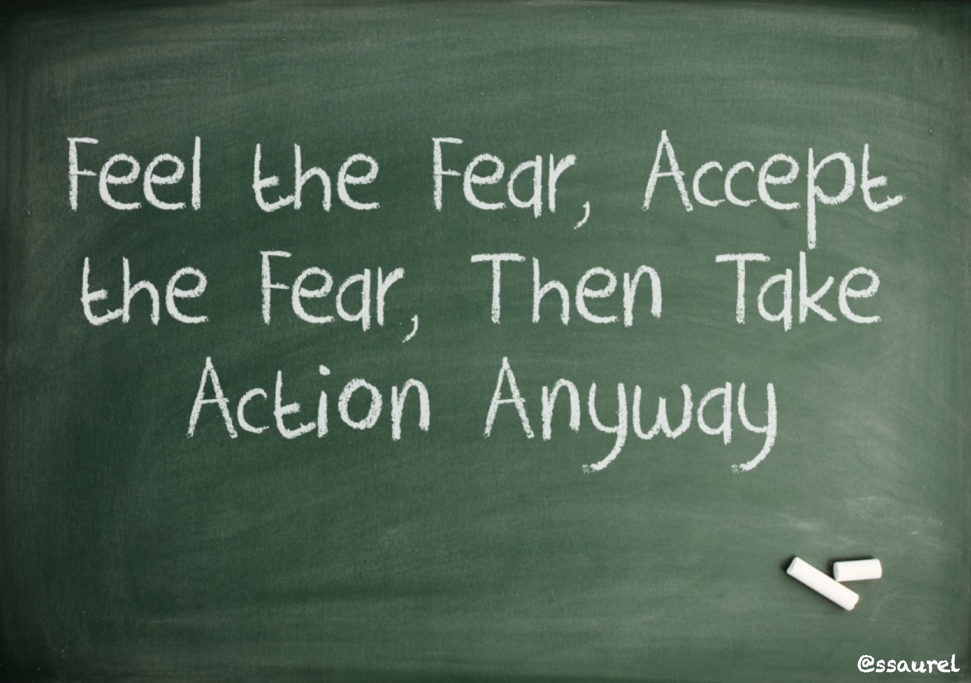 [Image] Feel the Fear, Accept the Fear, Then Take Action Anyway