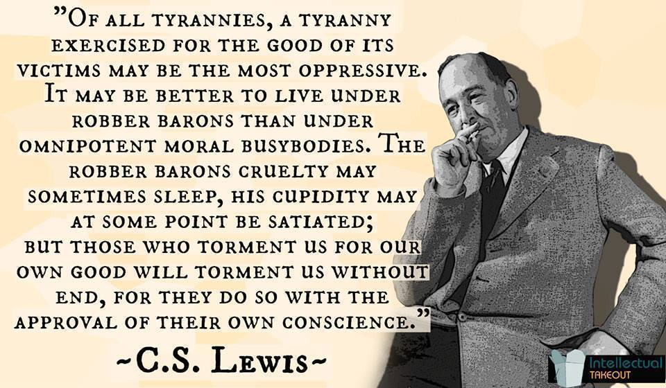"""Of all tyrannies, a tyranny exercised for the good of its victims may be the most oppressive…."" ~C.S. Lewis [960×560] [OC]"