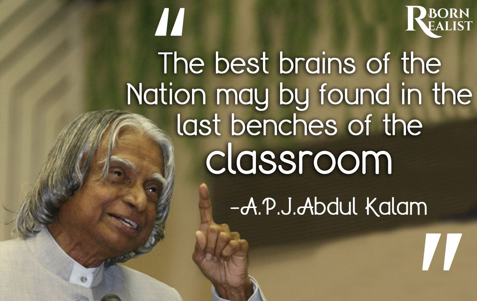 The best brains of the Nation may be found in the last benches of the classroom. -APJ Abdul Kalam [1560X984]