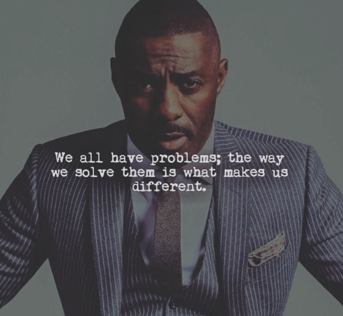 [Image] We all have problems. The way we solve them is what makes us different.