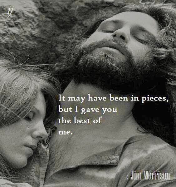 """'It may have been in pieces, but I gave you the best of me."" – Jim Morrison [564*599]"