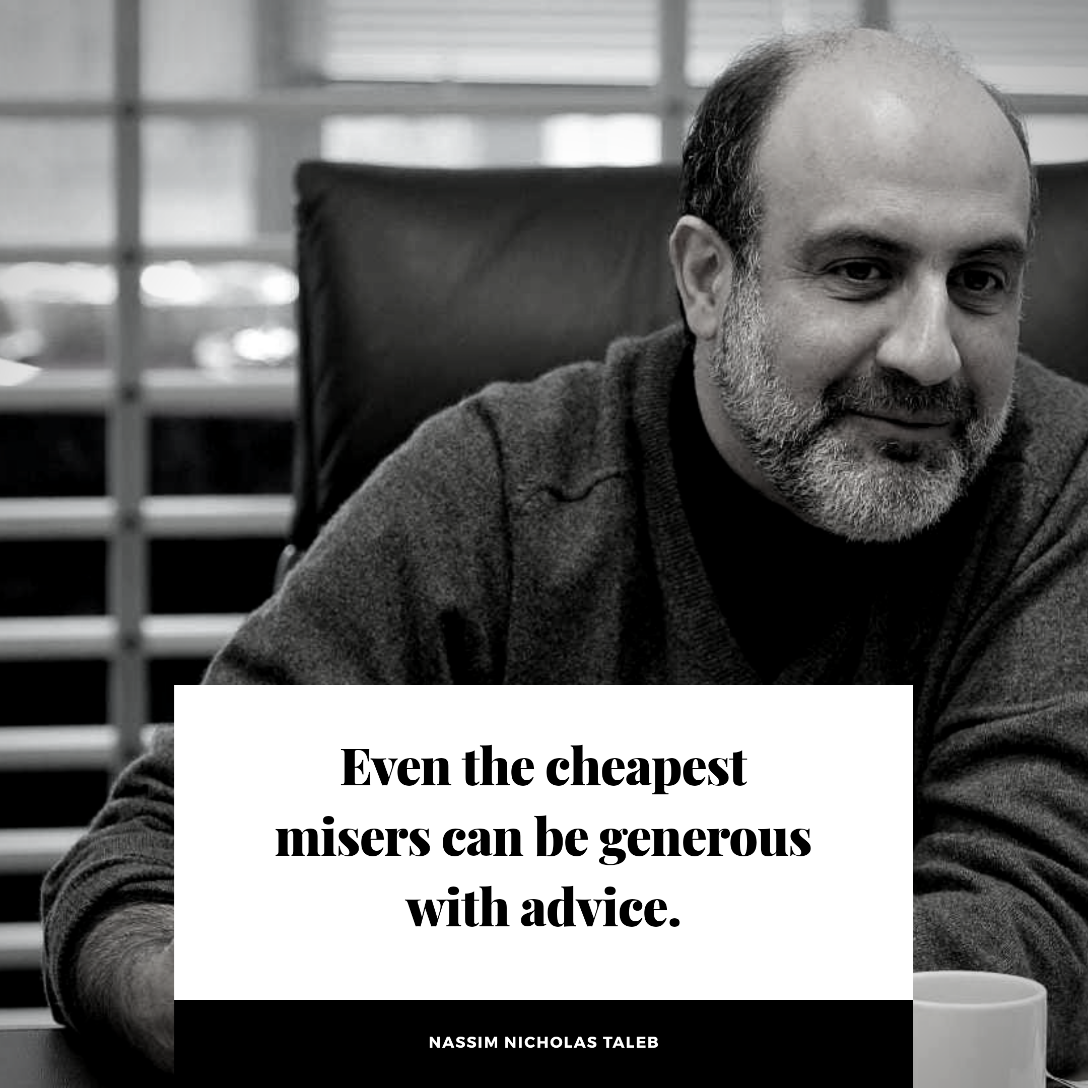 """Even the cheapest misers can be generous with advice."" – Nassim Taleb [2160×2160]"