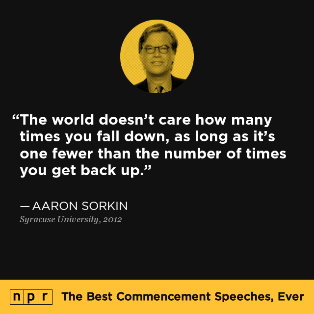 """The world doesn't care how many times you fall down, as long as it's one fewer than the number of times you get back up."" – Aaron Sorkin [640*640]"