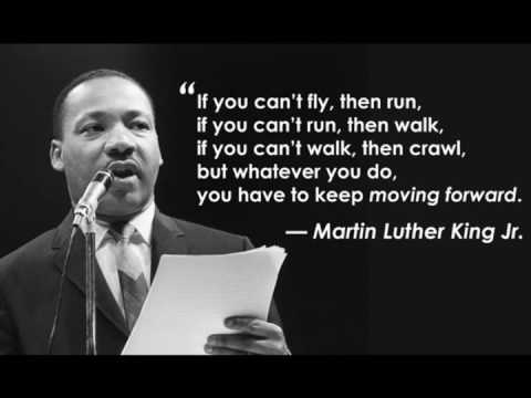 'If you can't fly, then run, if you can't run, then walk, if you can't walk, then crawl, but whatever you do, you have to keep moving forward.' – Martin Luther King Jr. [480X360]