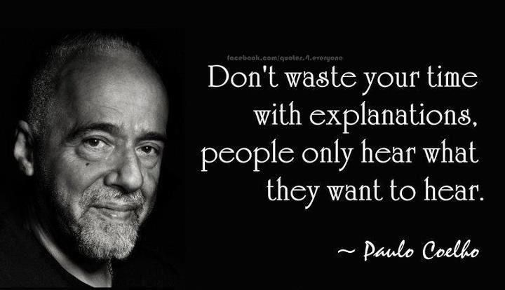 Don't waSte your time with explanations. people only hear what they want to hear. ~ PM 004% https://inspirational.ly