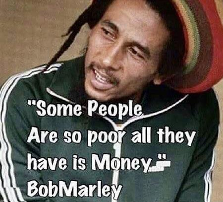 Some people are so poor. ~Bob Marley [450 X 407]