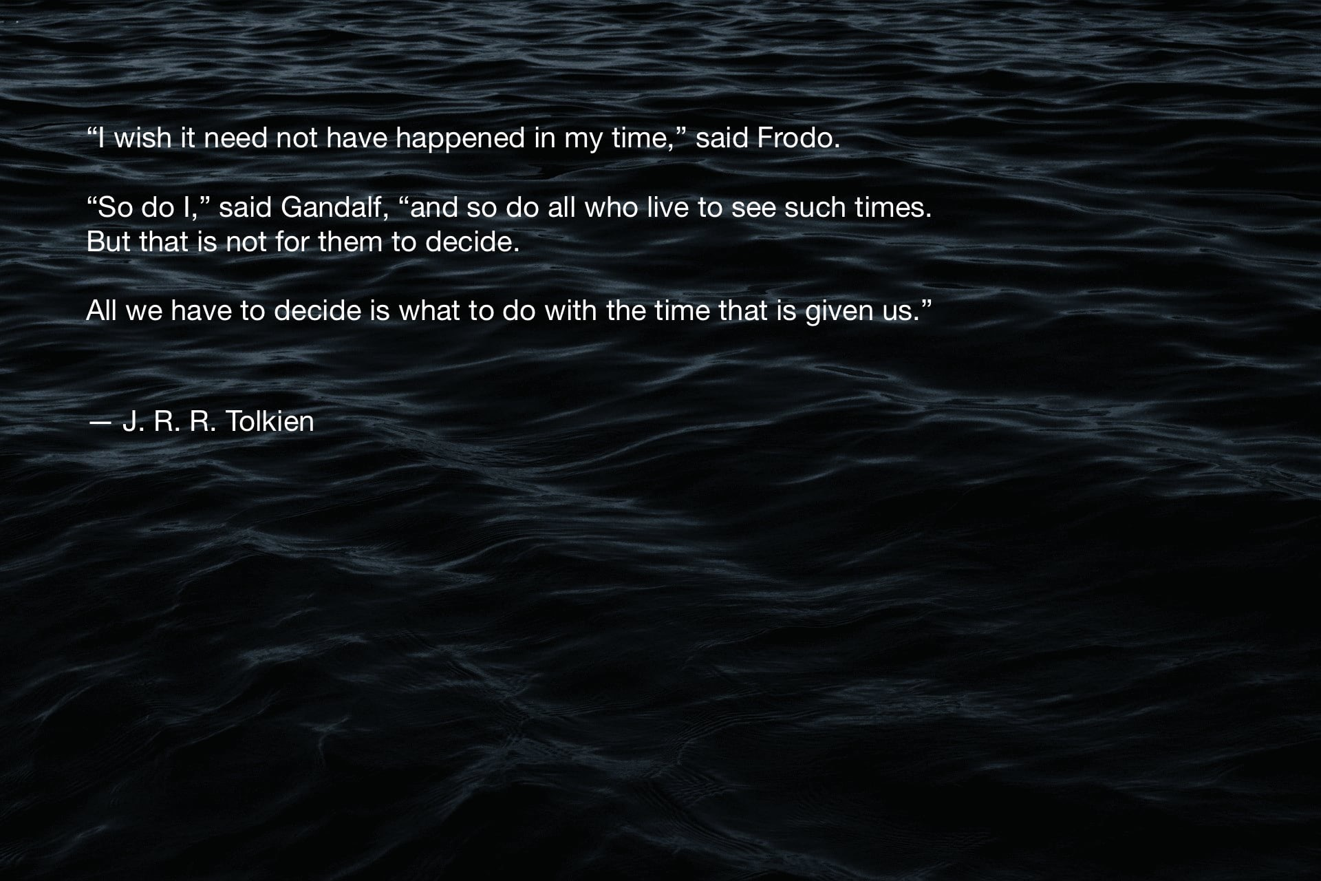 """I wish it need not have happened in my time"", said Frodo — J. R. R. Tolkien [1920 × 1280]"