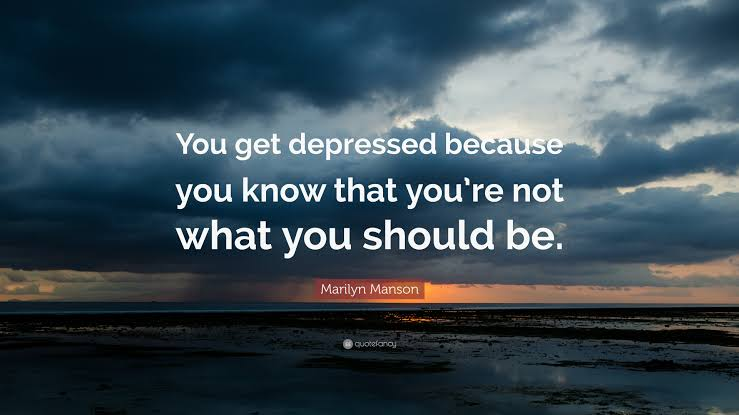"""You get depressed because you know that you are not what you should be . ~Marilyn Manson (739×415)"