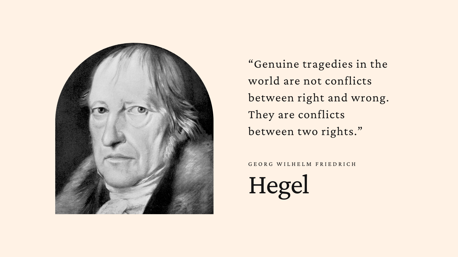 """Genuine tragedies in the world are not conflicts between right and wrong. They are…"" – Hegel [1600×900]"