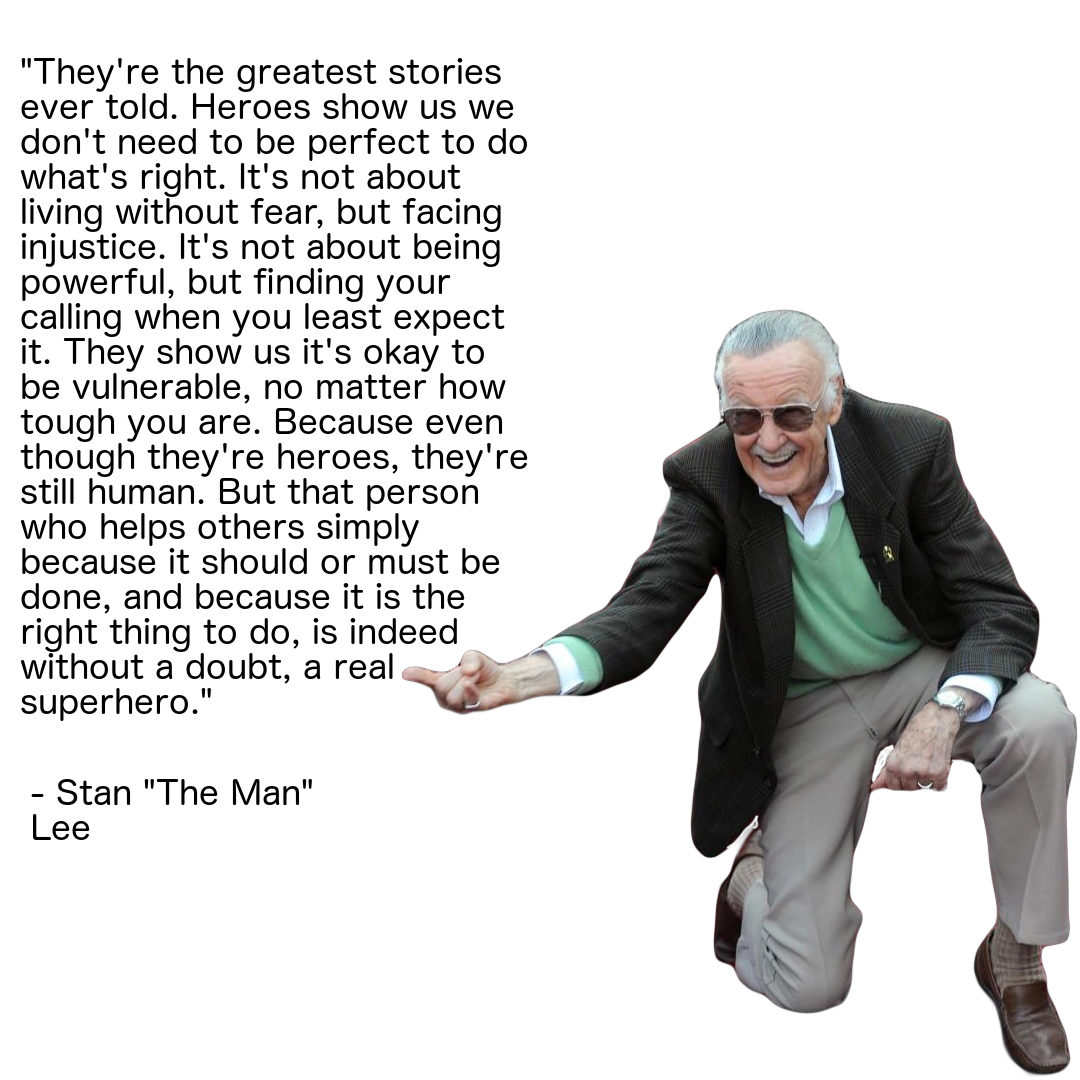 [Image] No one's asking you to be bit by a spider or to be born on Krypton in order to do the right thing. And over the last 150 days and quotes in this series, I've seen so many heroes accomplish that in their own unique ways. Like Stan Lee before all of us.
