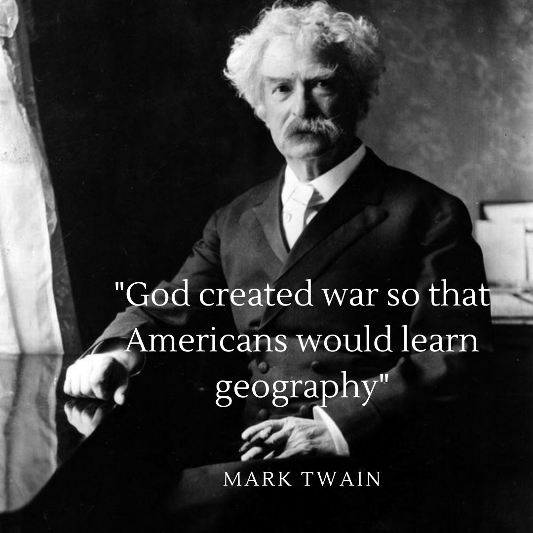 """God created war so that Americans would learn geography"" ~ Mark Twain [1080*1080]"