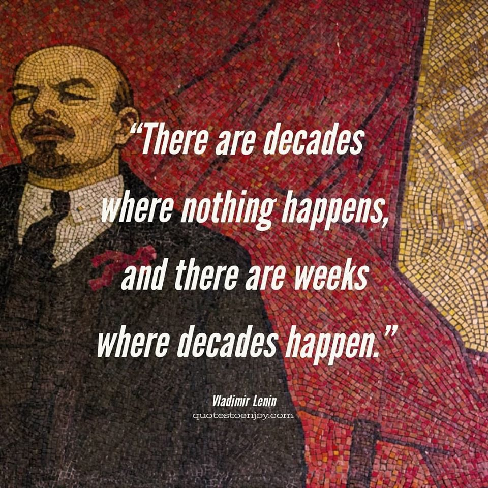 """There are decades where nothing happens, and there are weeks where decades happen"" – Vladimir Lenin [960×960]"