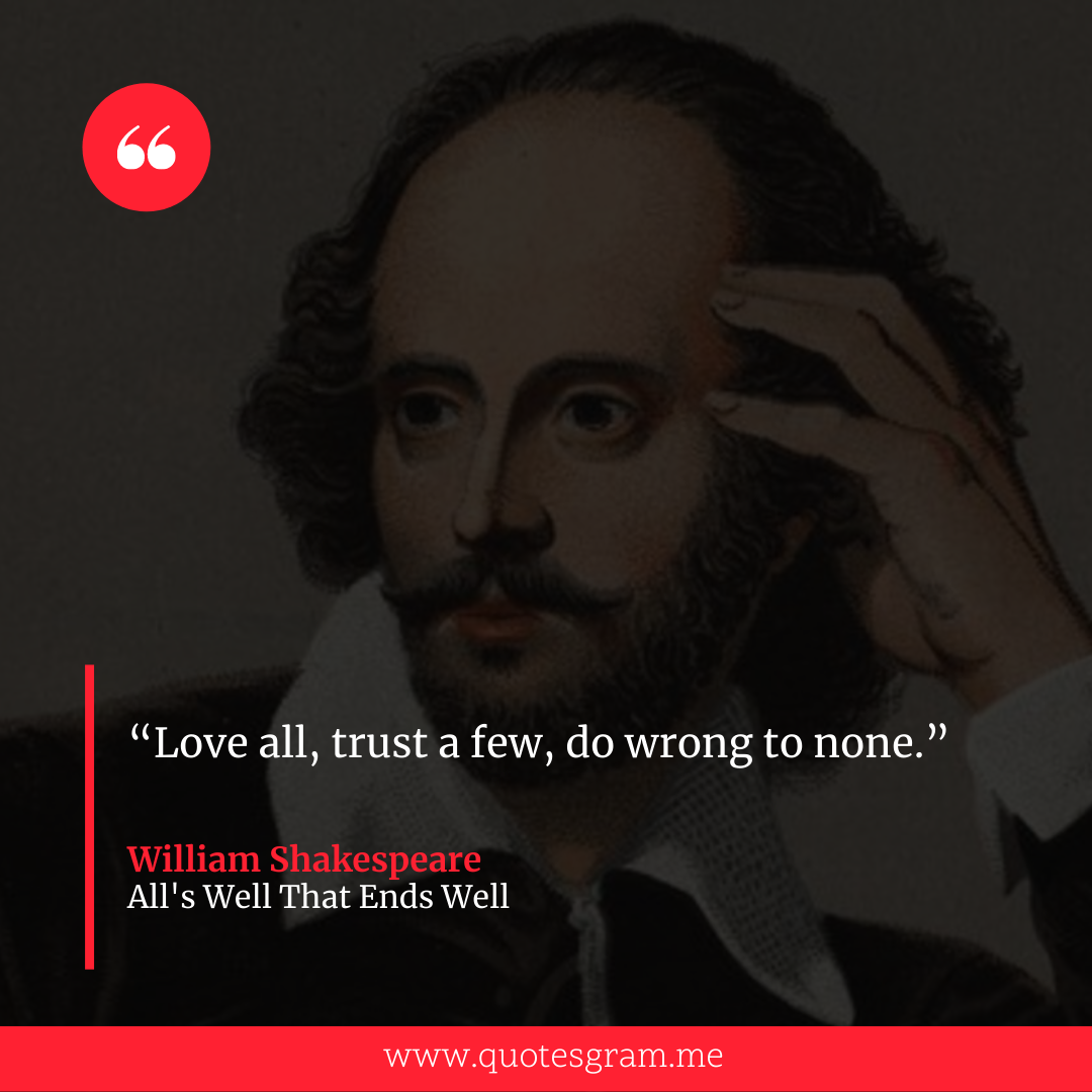"""Love all, trust a few, do wrong to none."" ― William Shakespeare [1080×1080]"