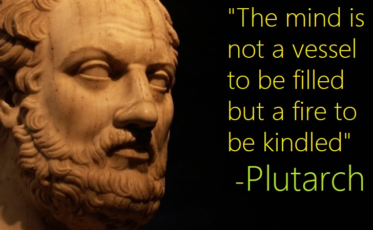 Plutarch: The mind is not a vessel to be filled, but… [728×450]