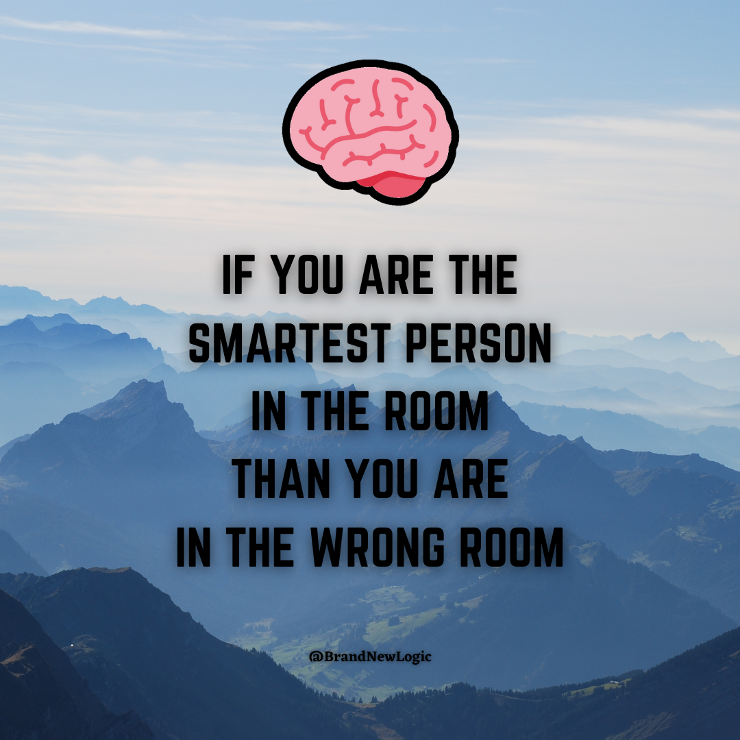 """If you are the smartest person in the room you are in the wrong room"" – Confucius [1080×1080]"
