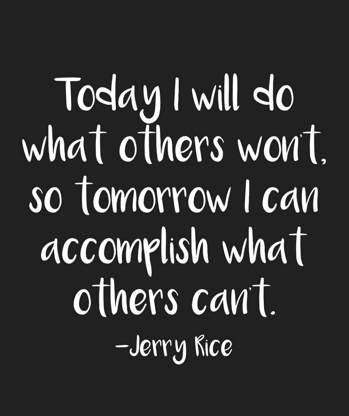 [Image] Today I will do what others won't, so tomorrow I can accomplish what others can't. – Jerry Rice