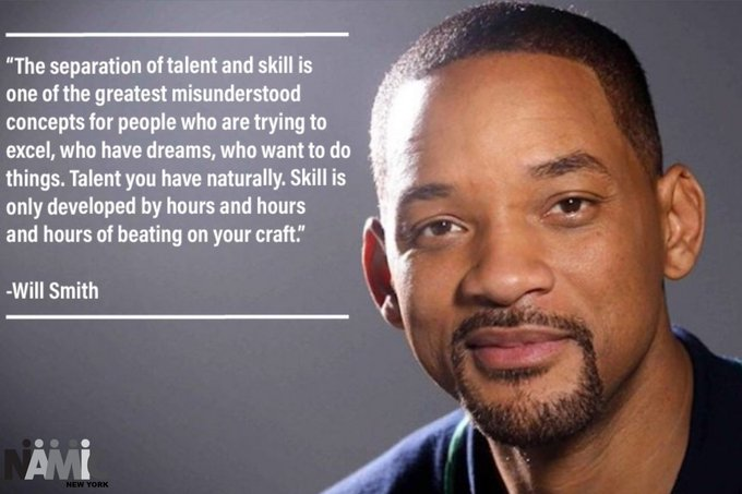 "[Image] ""The separation of talent and skill is one of the greatest misunderstood concepts for people who are trying to excel, who have dreams, who want to do things. Talent you have naturally. Skill is only developed by hours and hours and hours of beating on your craft."" ~ Will Smith"