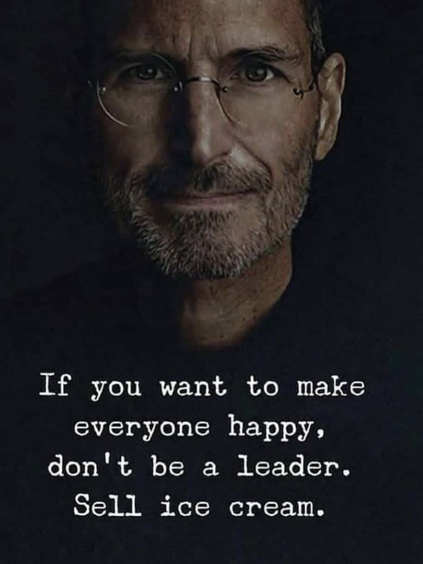 If you want to make everyone happy, don't be a leader. Sell ice cream. https://inspirational.ly