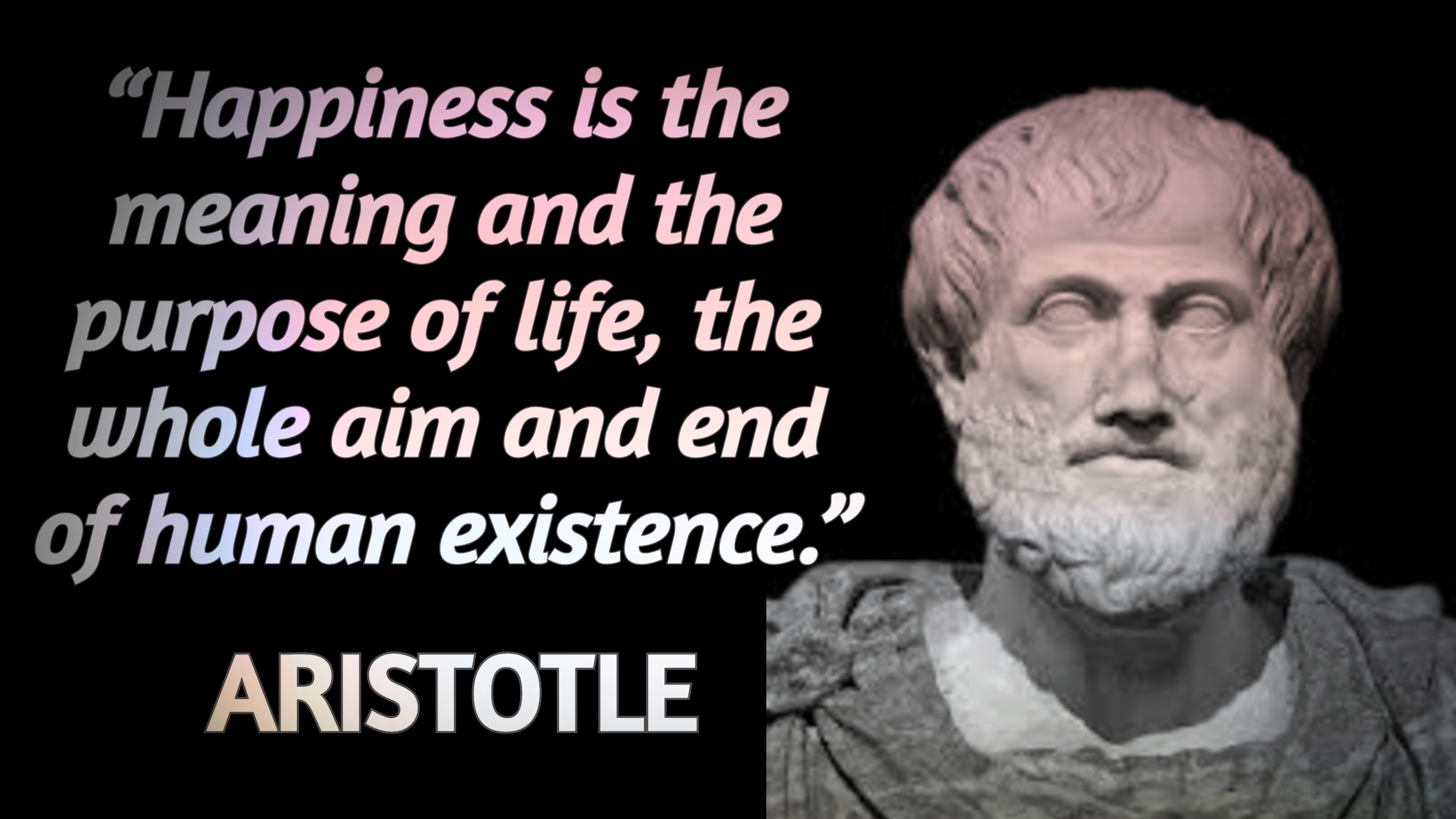 """Happiness is the meaning and the purpose of life, the whole aim and end of human existence."" ― Aristotle [3840×2160]"