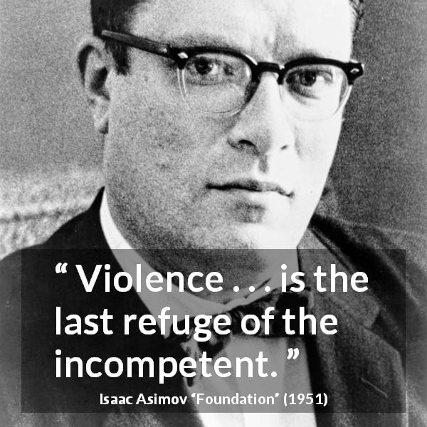 """Violence . . . is the last refuge of the incompetent."" Isaac Asimov, Foundation (1951) [600×600]"