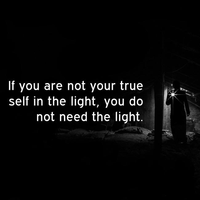 """If you are not your true self in the light, you do not need the light."" -Inspirobot the quote ai [650×650]"