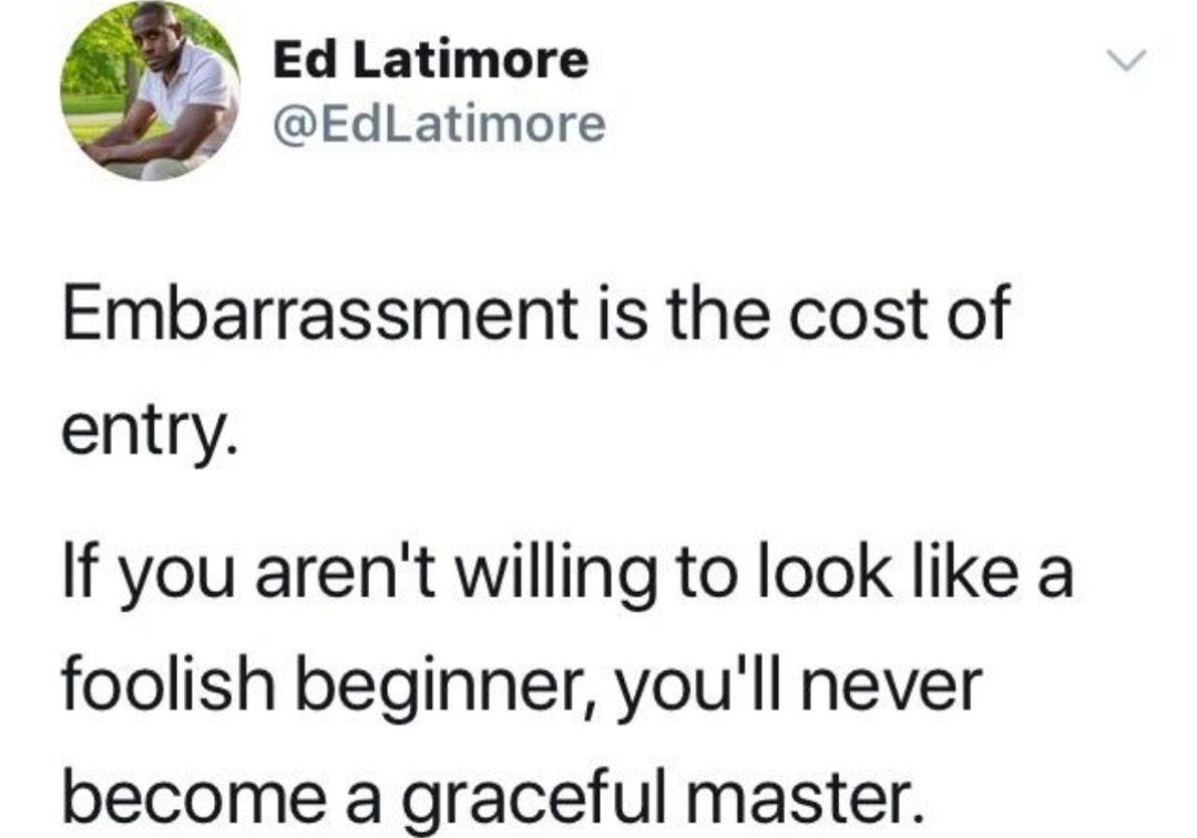 [Image] Embarrassment is the cost of entry