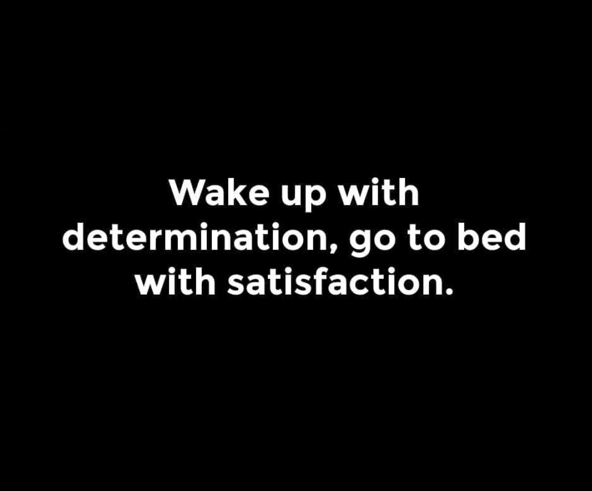 [Image] Wake up with determination, go to bed with satisfaction.