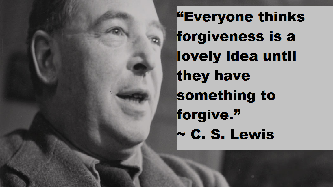 "orgiveness is a lovely idea until they have something to orgive."" ~ C. S. Lewis https://inspirational.ly"