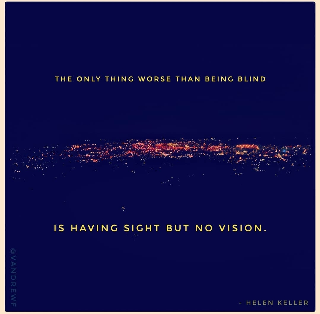 "[Image] Helen Keller: ""The only thing worse than being blind is having sight but no vision."""