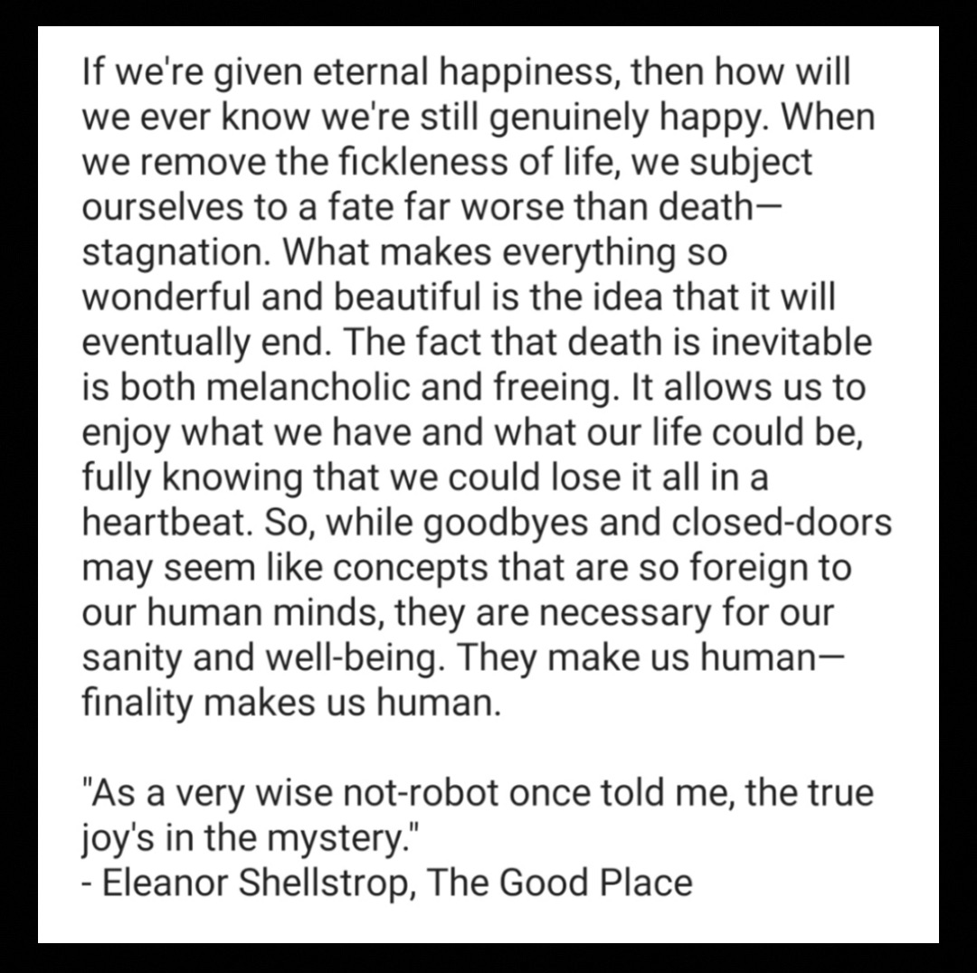 [IMAGE] So, while goodbyes and closed-doors may seem like concepts that are so foreign to our human minds, they are necessary for our sanity and well-being. They make us human—finality makes us human.