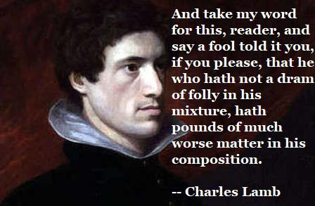 """And take my word for this, dear reader, and say a fool told you…"" ~Charles Lamb [448 x 293] [OC]"