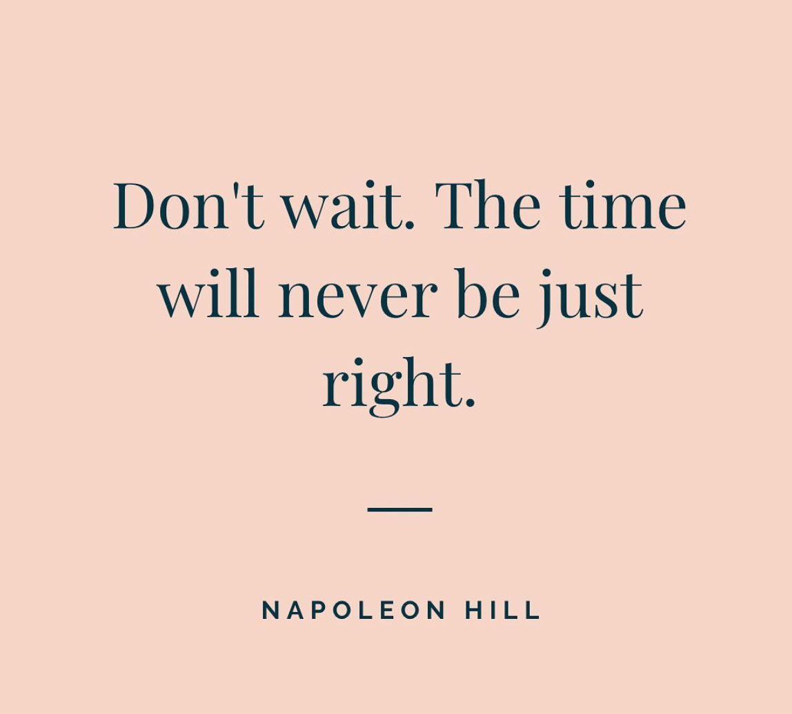 [Image] Don't wait. The time will never be just right.