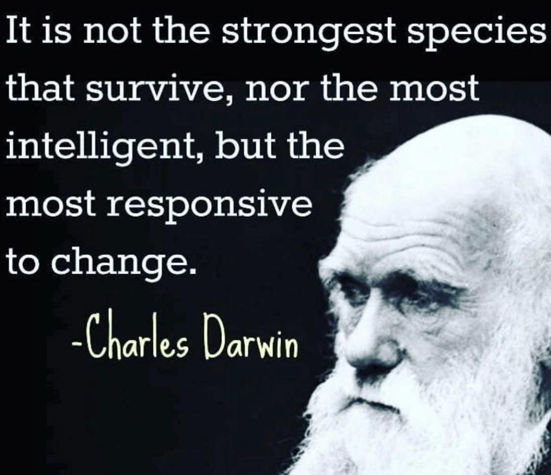 [Image] It's not the strongest species that survive, nor the most intelligent, but the most responsive to change. – Charles Darwin