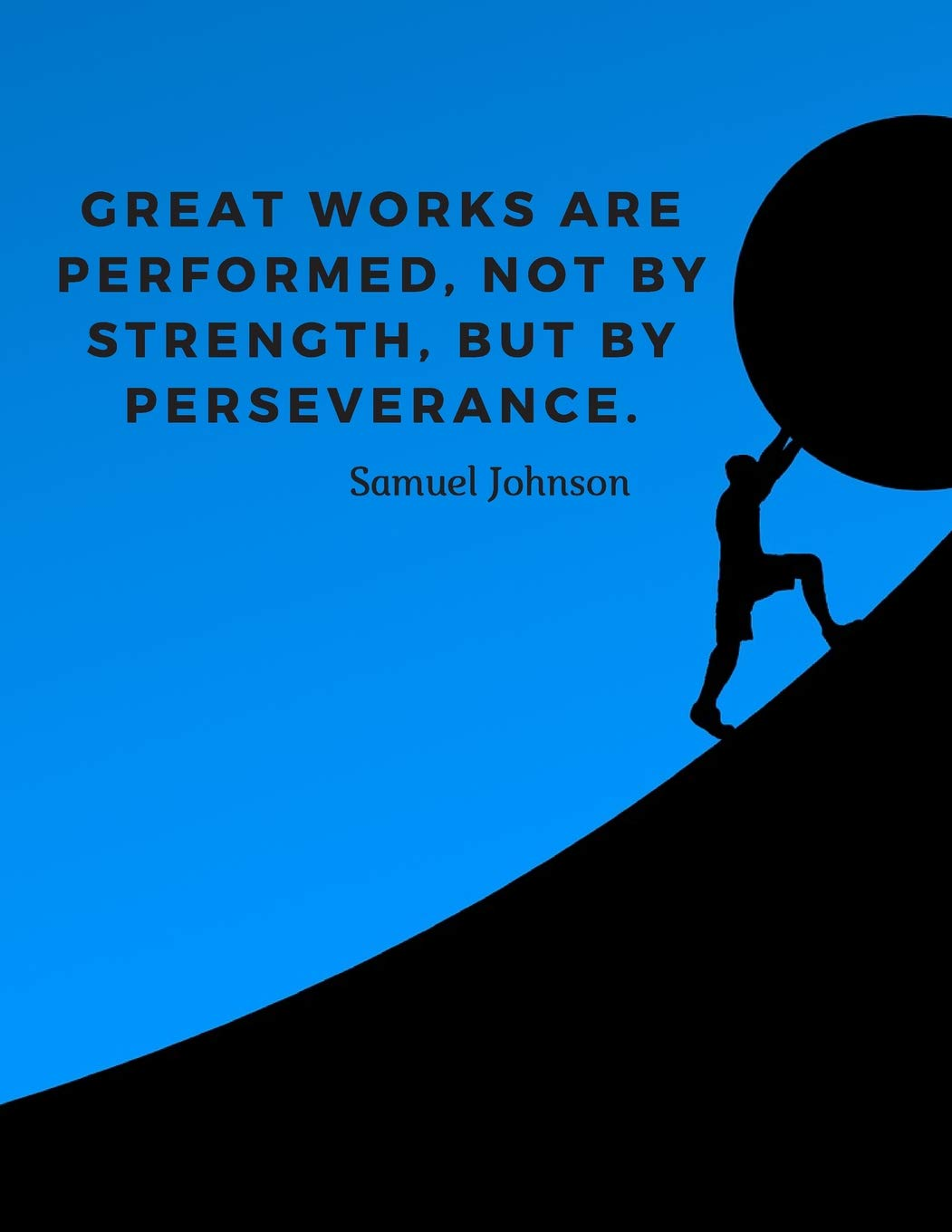 [Image] Great works are performed not by strength but by perseverance.