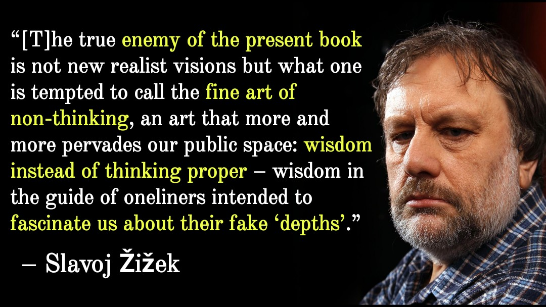 """The true enemy of the present book is not new realist visions but what one is tempted to call the fine art of non-thinking"" -Slavoj Žižek [1080×608]"
