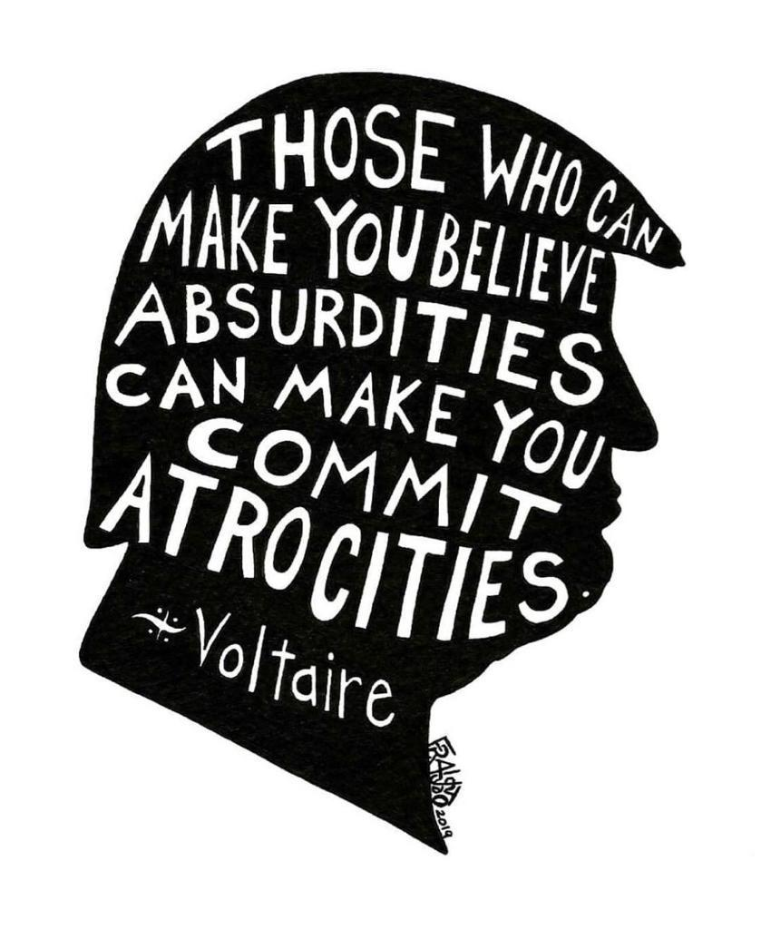 """Those who can make you believe absurdities can make you commit atrocities"" Voltaire [839×1024]"