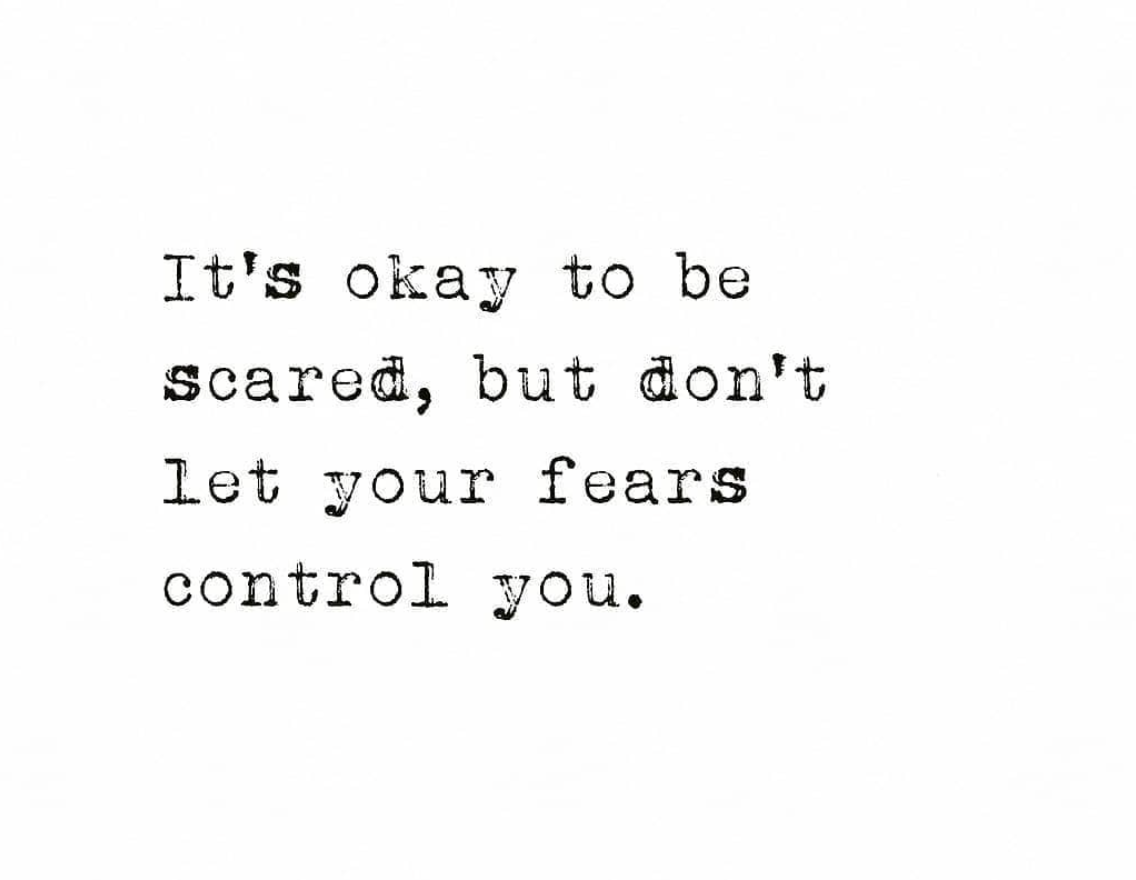 [Image] It's okay to be scared, but don't let your fears control you.