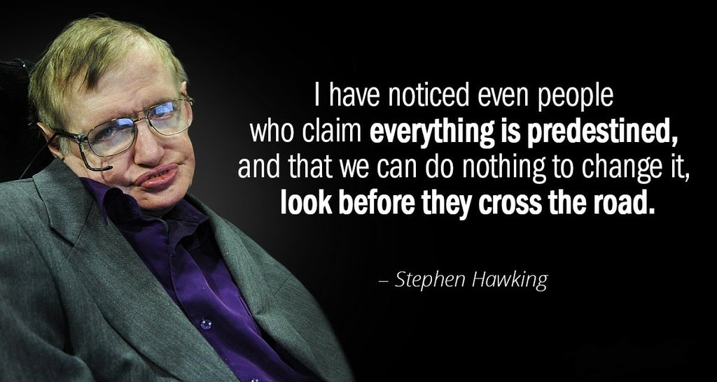 """I have noticed even people who claim everything is predestined and that we can do nothing to change it, look before they cross the road.""-Stephen Hawking [1200×640]"