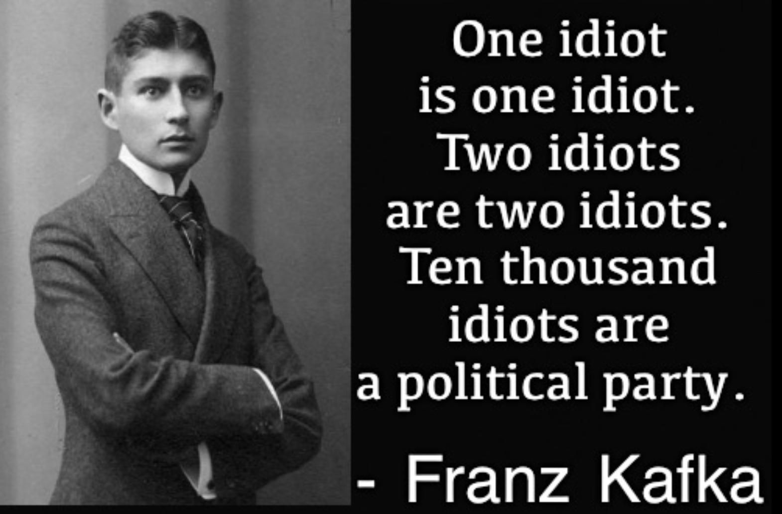 """Ten thousand idiots are a political party."" – Franz Kafka [1570 x 1031]"