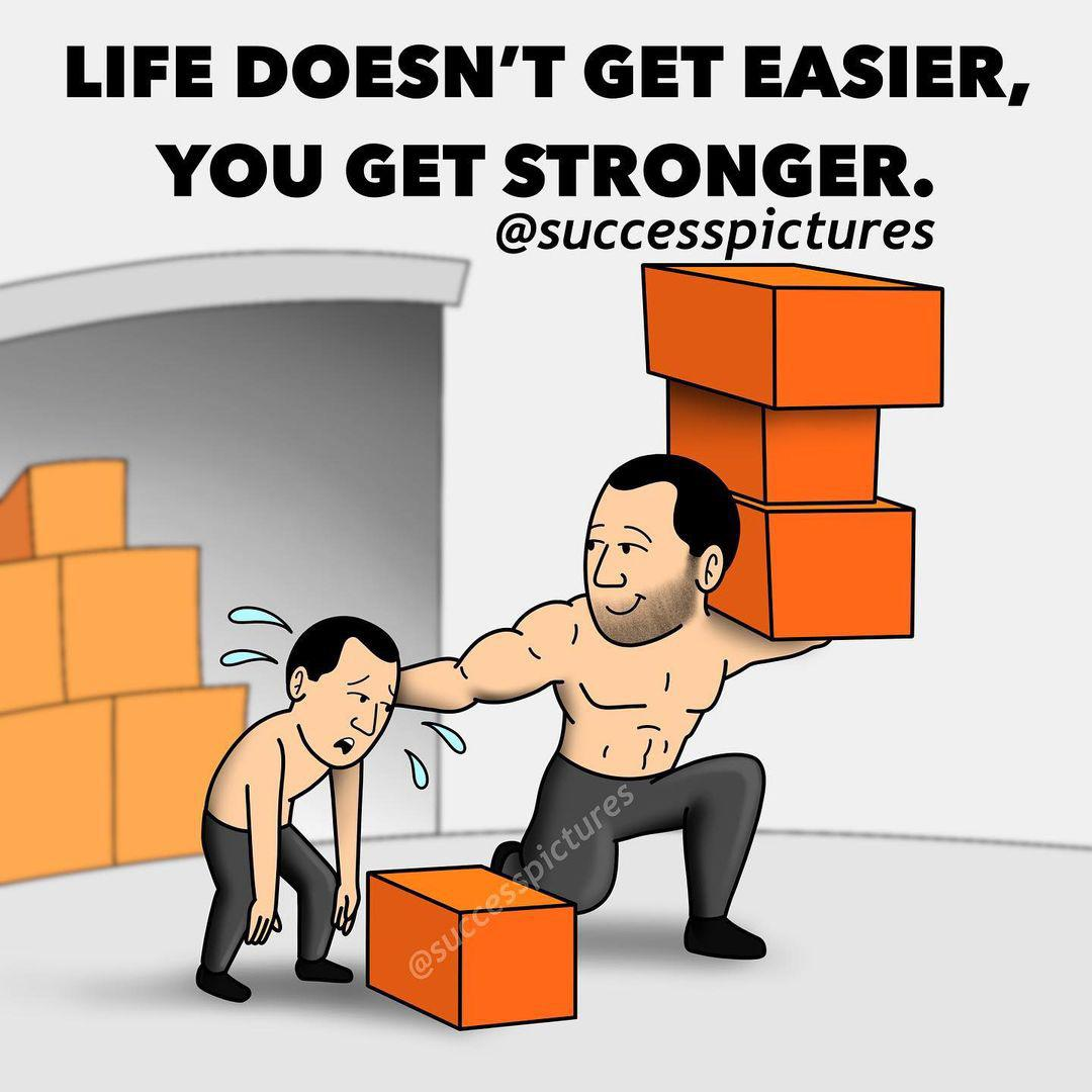 [image] Life doesn't get Easier, You get Stronger!