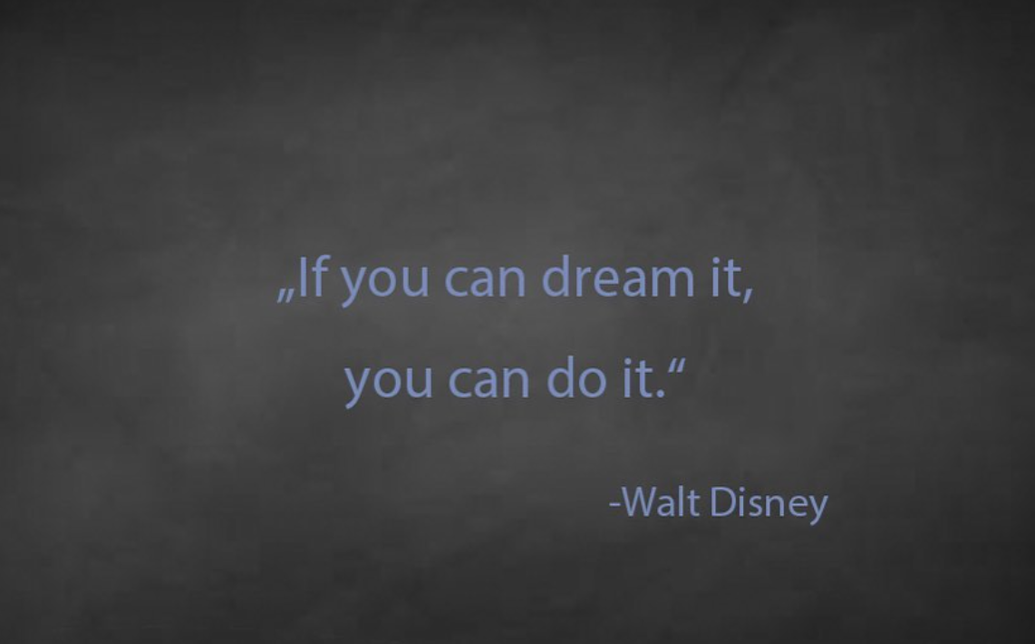 [Image] If you can dream it, you can do it.