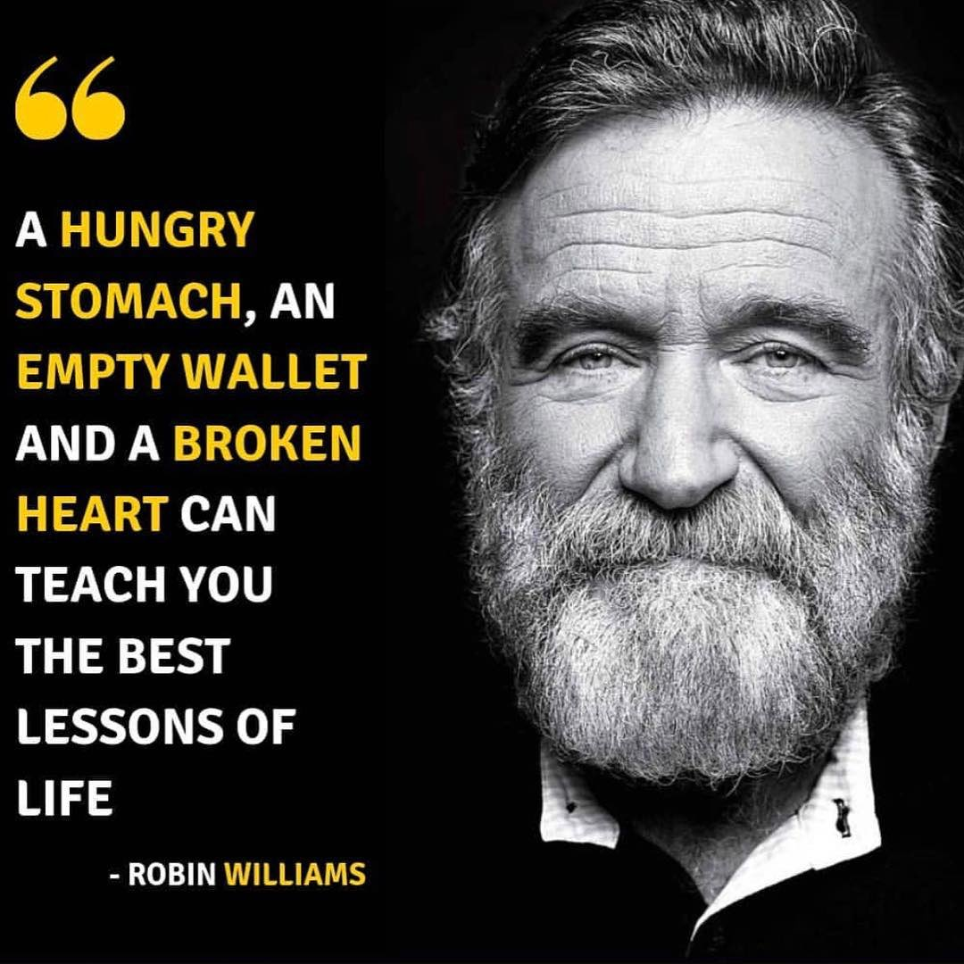 A hungry stomach, an empty pocket, and a broken heart can teach the best lessons of life. -Robin Williams [1080X1080]