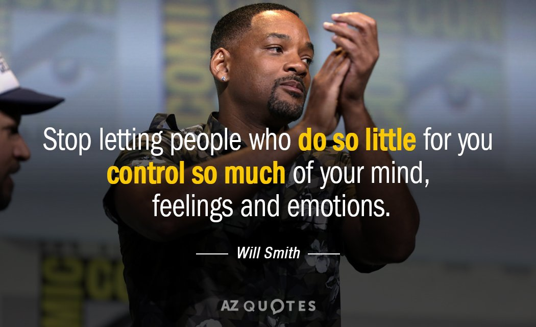 "[Image] ""Stop letting people who do so little for you control so much of your mind, feelings & emotions."" ~ Will Smith"