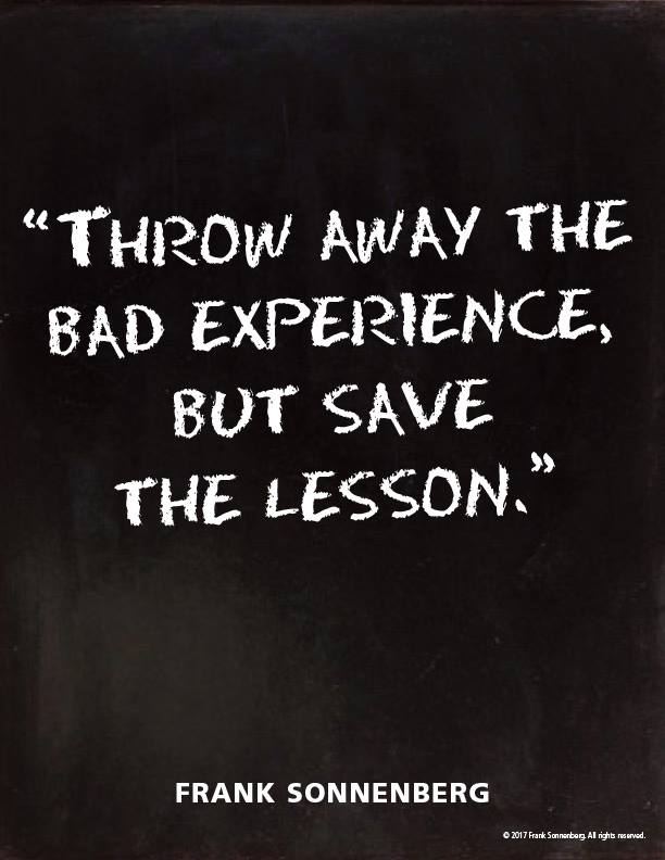 "[Image] ""Throw away the bad experience, but save the lesson."" ~ Frank Sonnenberg"