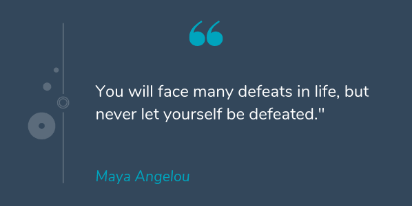 """you will face many defeats in life, but never let yourself be defeated"" Maya Angelou [598×300]"