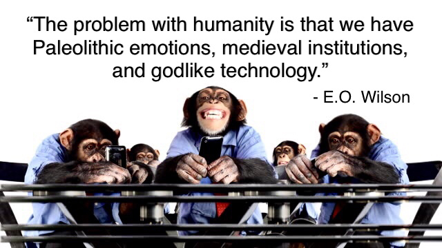 """The problem with humanity … "" – E.O. Wilson [640×360]"